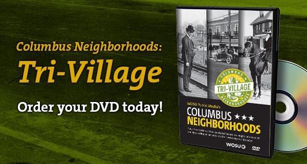 Columbus Neighborhoods: Tri-Village Order Your DVD Today